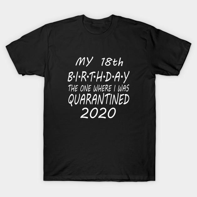 18th My 18th Birthday in Quarantine T-Shirt Top Tee Celebration Lockdown