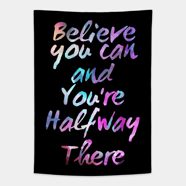 Believe You Can And You Re Halfway There Motivational Quotes Self Help Believe In Yourself Quotes Believe In Yourself Quotes Tapestry Teepublic