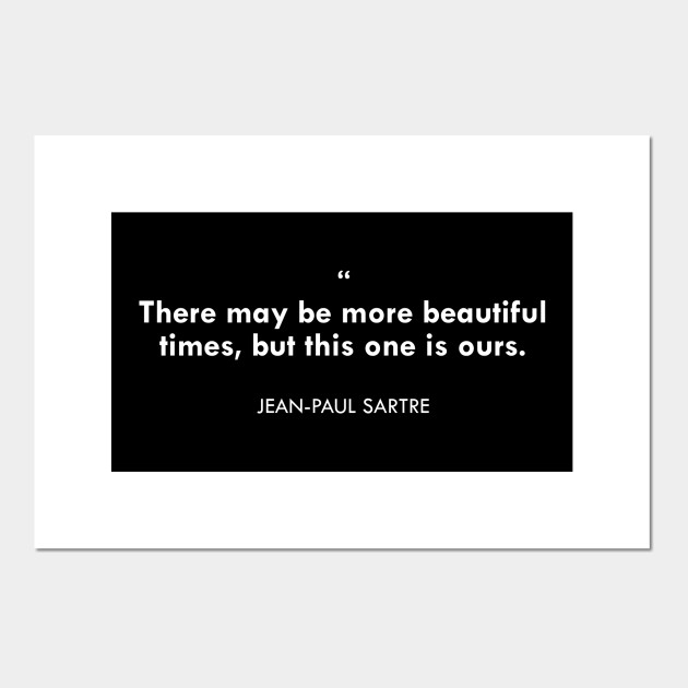 JEAN PAUL SARTRE Quote Shirt, Sartre Shirt, Jean-Paul Sartre, Jean Paul  Sartre, Sartre, J-P Sartre, Quote About Life, Beautiful Quotes, Ours
