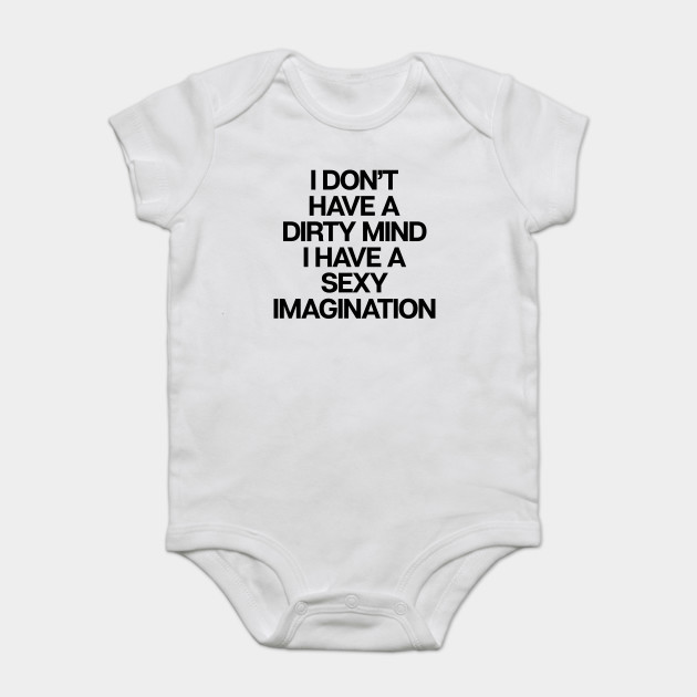 80775c345 I Don't Have A Dirty Mind - Funny Sarcastic Sex Joke - Onesie ...
