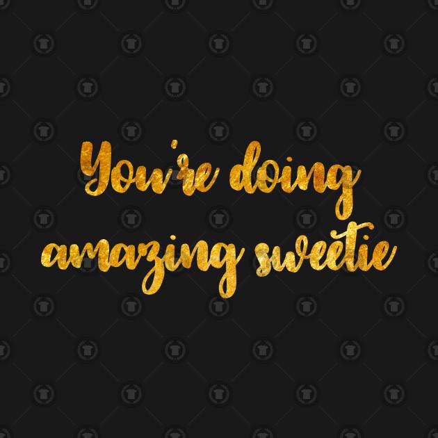 You're Doing Amazing Sweetie