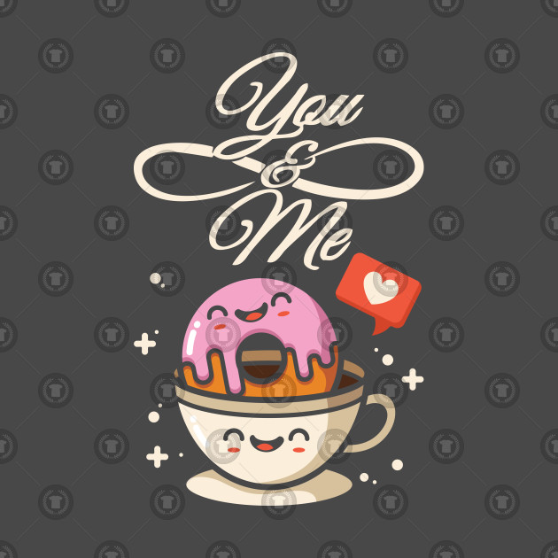 You and me donut coffee love relationship breakfast food lover design gift idea