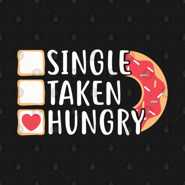 Single Taken Hungry Funny Doughnut Valentine's Day