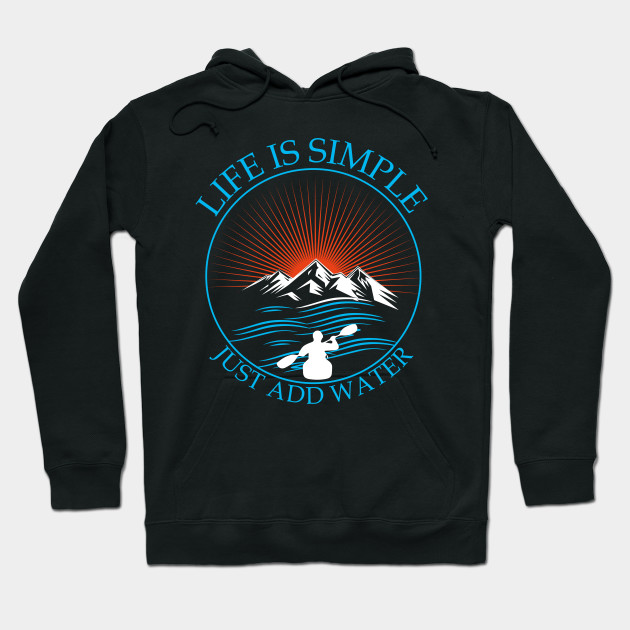 Kayaking Gift T-Shirt Life Is Simple Add Water Kayak Tee Hoodie