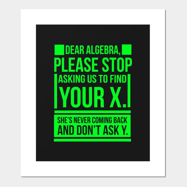 Dear Algebra Find X Ask Y Funny Math Nerd