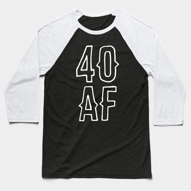 40 AF Forty Old 40th Birthday Baseball T Shirt