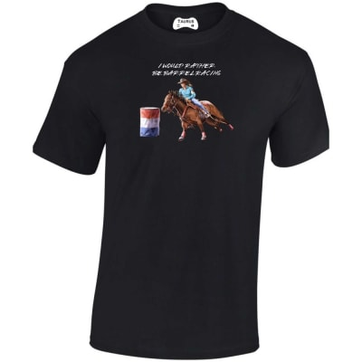 I Would Rather Be Barrel Racing T Shirt