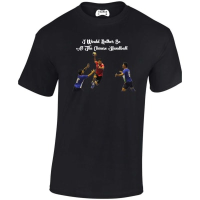 I Would Rather Be At The Chinese Handball T Shirt