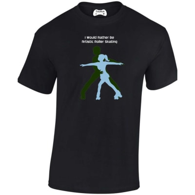 I Would Rather Be Artistic Roller Skating T Shirt