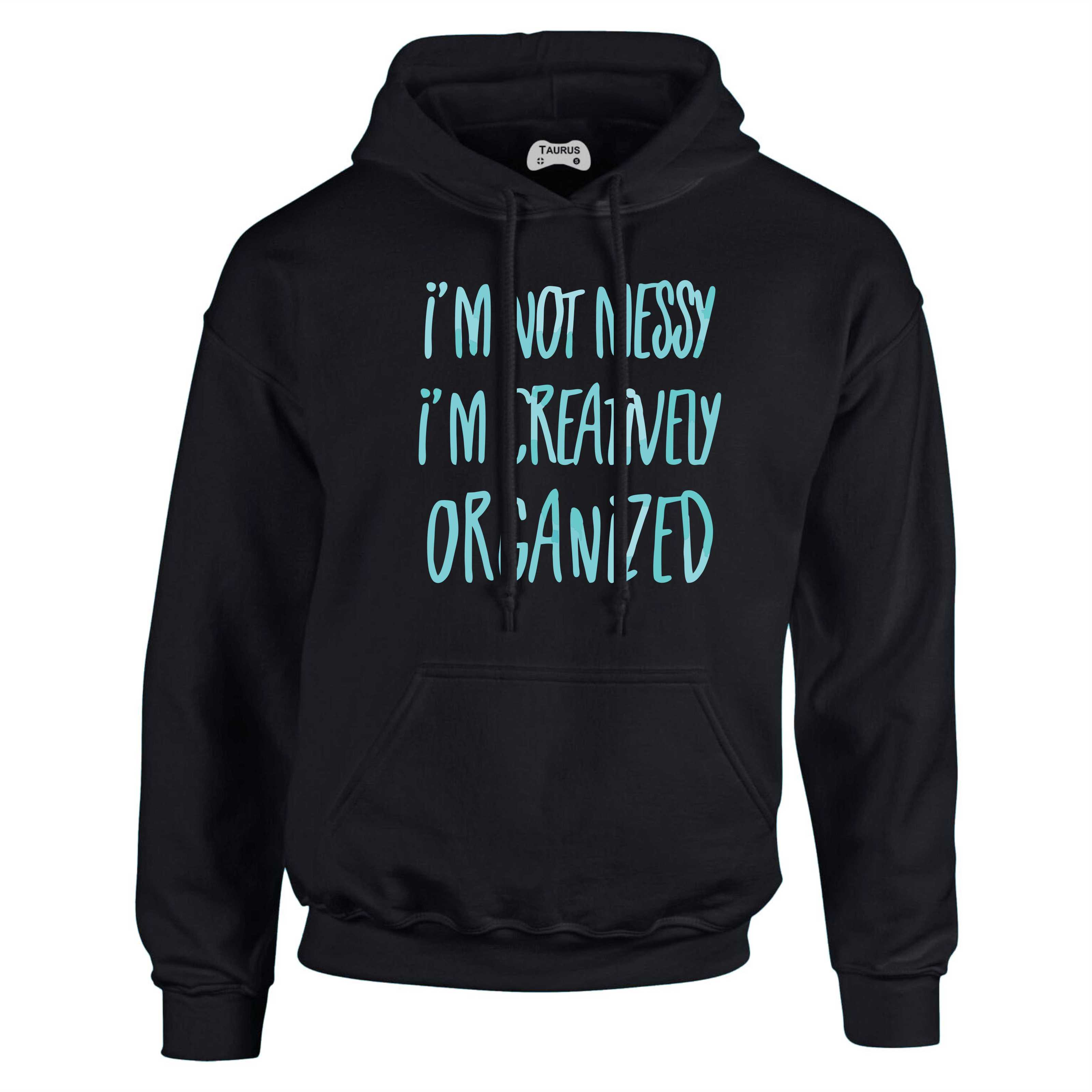 Quote Hoodie Not Messy