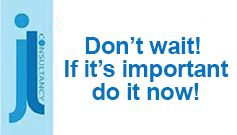 Image states the words Don't wait! If it's important do it now!