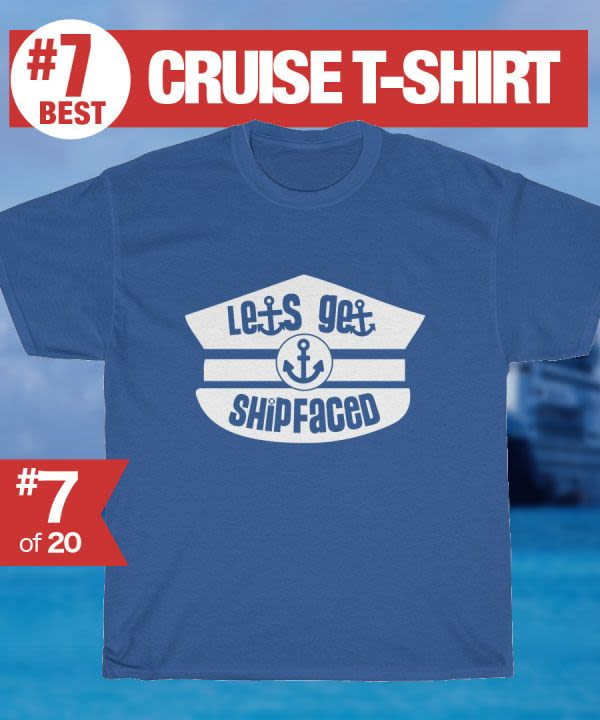 Let's Get Ship Faced - #7 Best Cruise Shirt