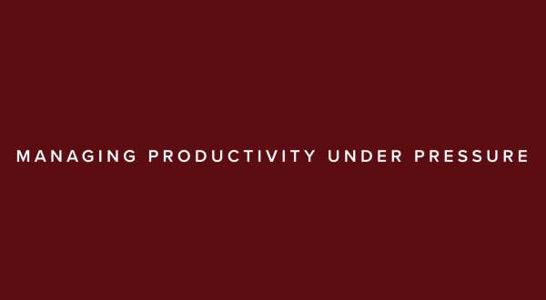 Image of Managing Productivity Under Pressure