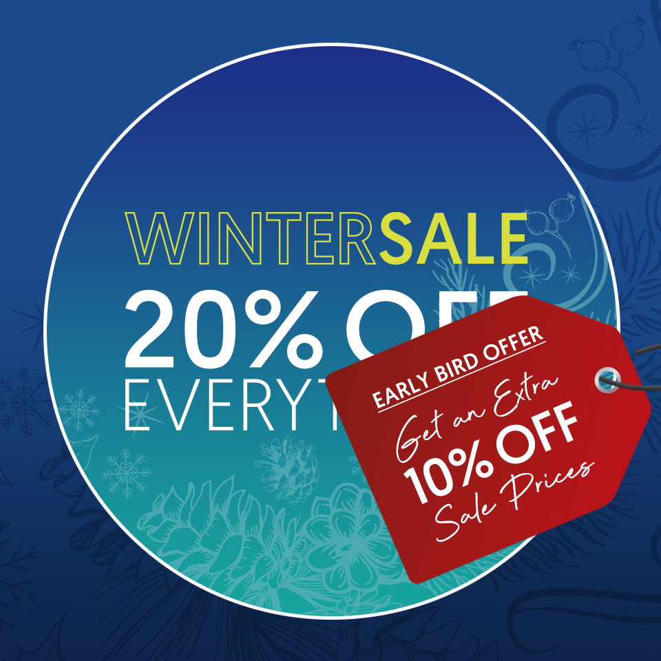 Winter Sale - 20% Off Everything* Plus an Extra 10 Off Sale Prices with our 'Early Bird' offer**