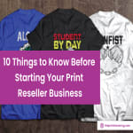 10 Things to Know Before Starting Your Print Reseller Business