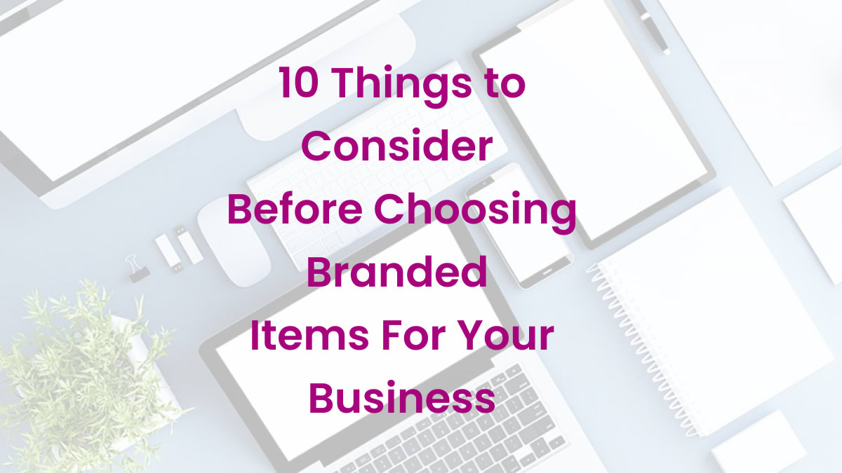 10 Things to Consider Before Choosing Branded Items For Your Business