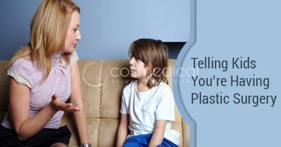 Kids and Plastic Surgery: How to Tell Your Kids You'll Look Different