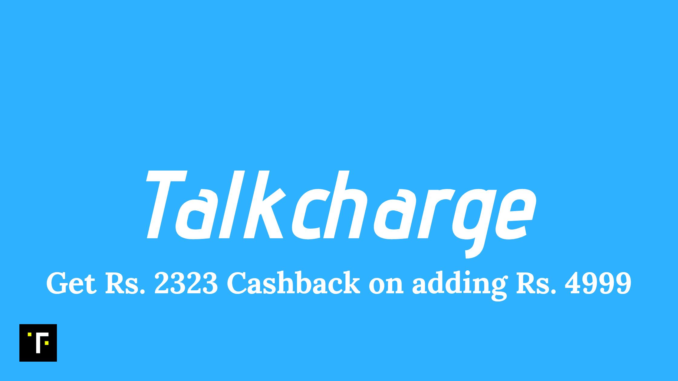Talkcharge: Get Rs. 2323 Cashback on adding Rs. 4999