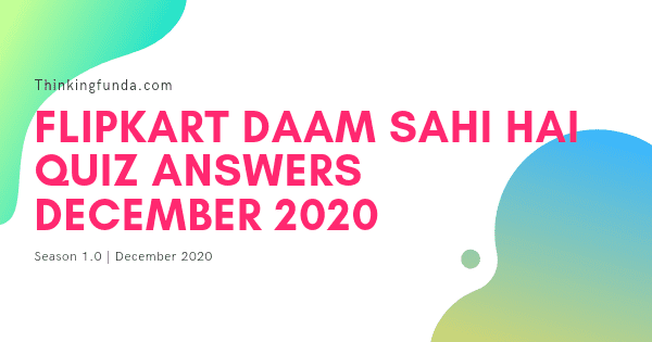 Flipkart Daam Sahi Hai Quiz Answers 15 December 2020