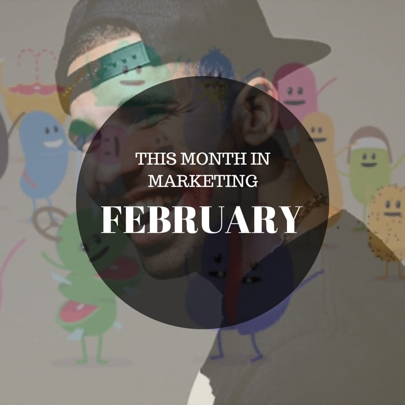 This Month in Marketing: February