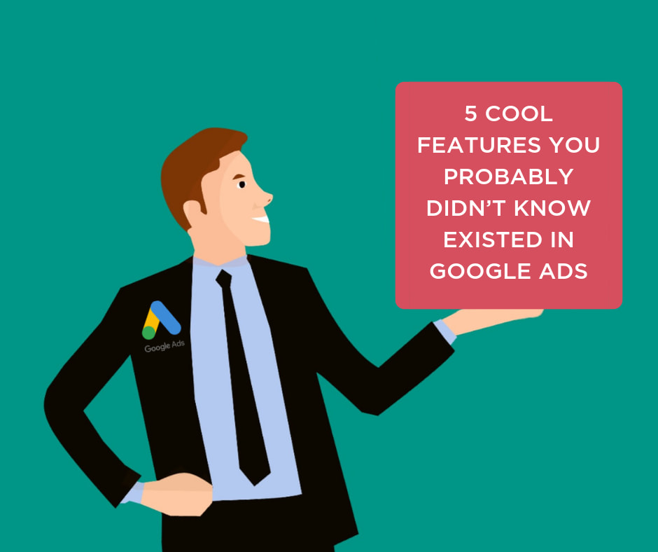 5 Cool Features You Probably Didn't Know Existed in Google Ads