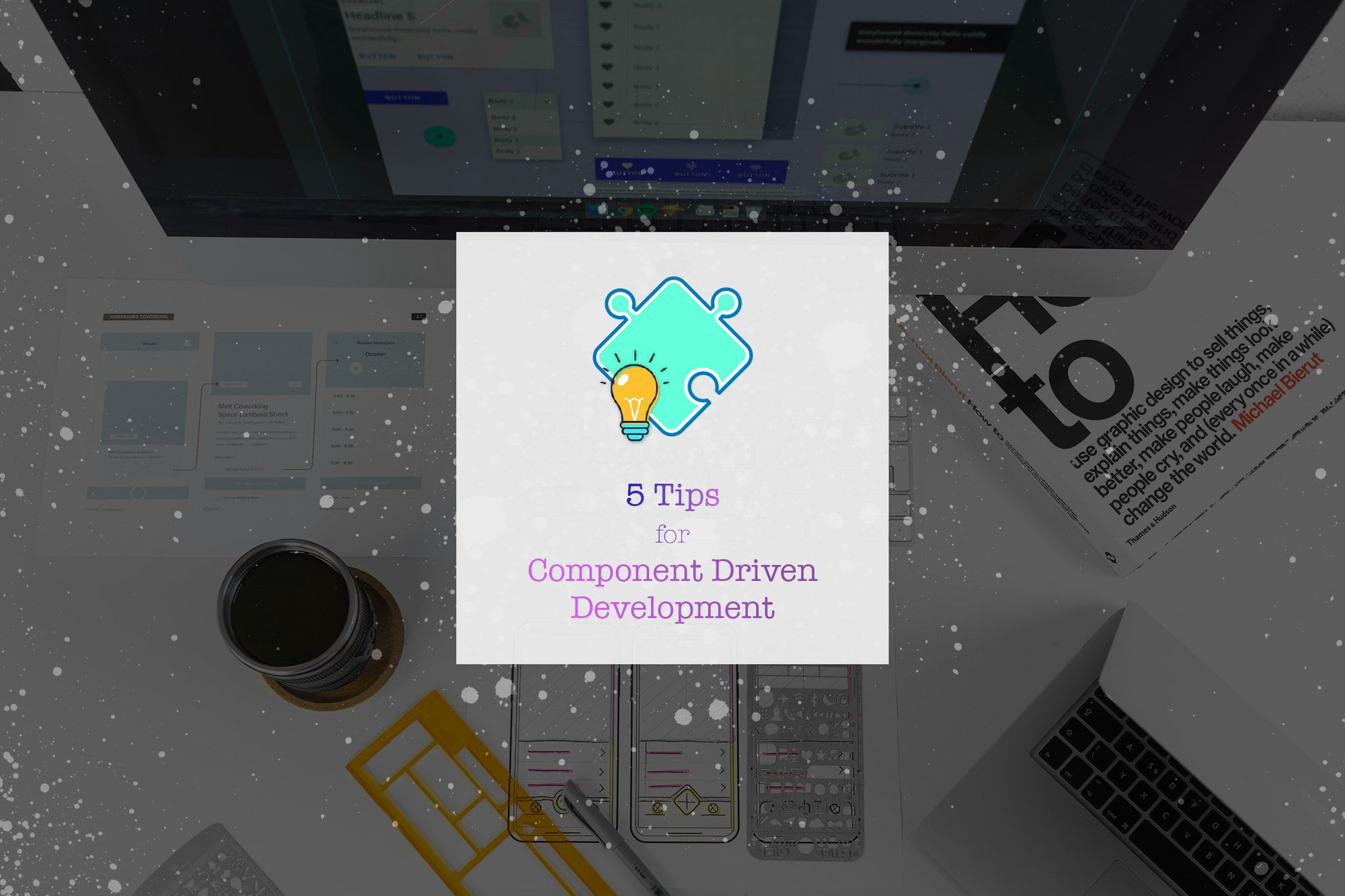 5 Tips for Component Driven Development