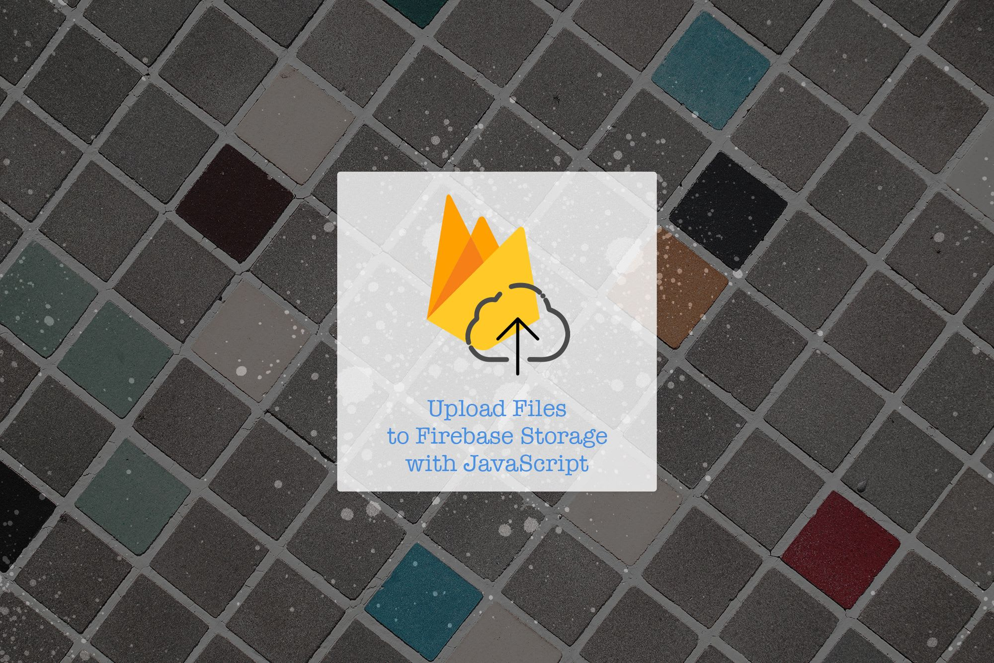 Upload Files to Firebase Storage with JavaScript