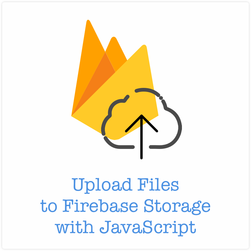Upload Files to Firebase Storage with JavaScript - Time to Hack