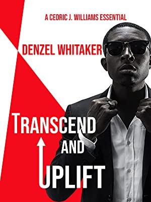 Denzel Whitaker Transcend and Uplift