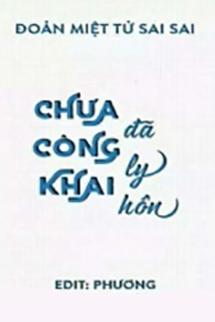 Chua Cong Khai Da Ly Hon - Doan Miet Tu Sai Sai