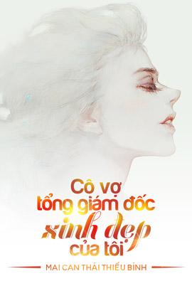 Co Vo Tong Giam Doc Xinh Dep Cua Toi - Mai Can Thai Thieu Binh