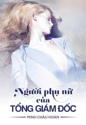Nguoi Phu Nu Cua Tong Giam Doc - Minh Chau Hoan