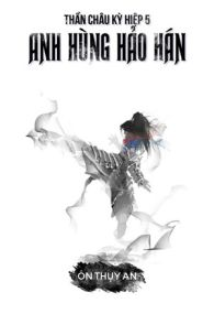 anh hung hao han than chau ky hiep - on thuy an