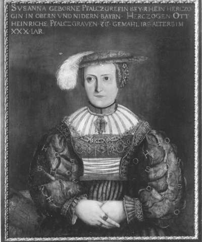 Pfalzgräfin Susanna, Tochter Herzog Albrechts IV. von Bayern, Gemahlin Ottheinrichs