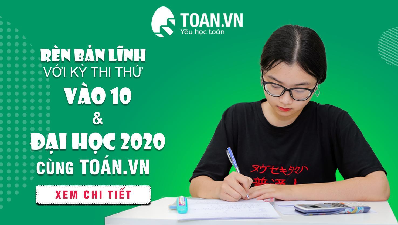 Thi thử vào lớp 10 và tốt nghiệp THPT 2020 tại Toán.vn