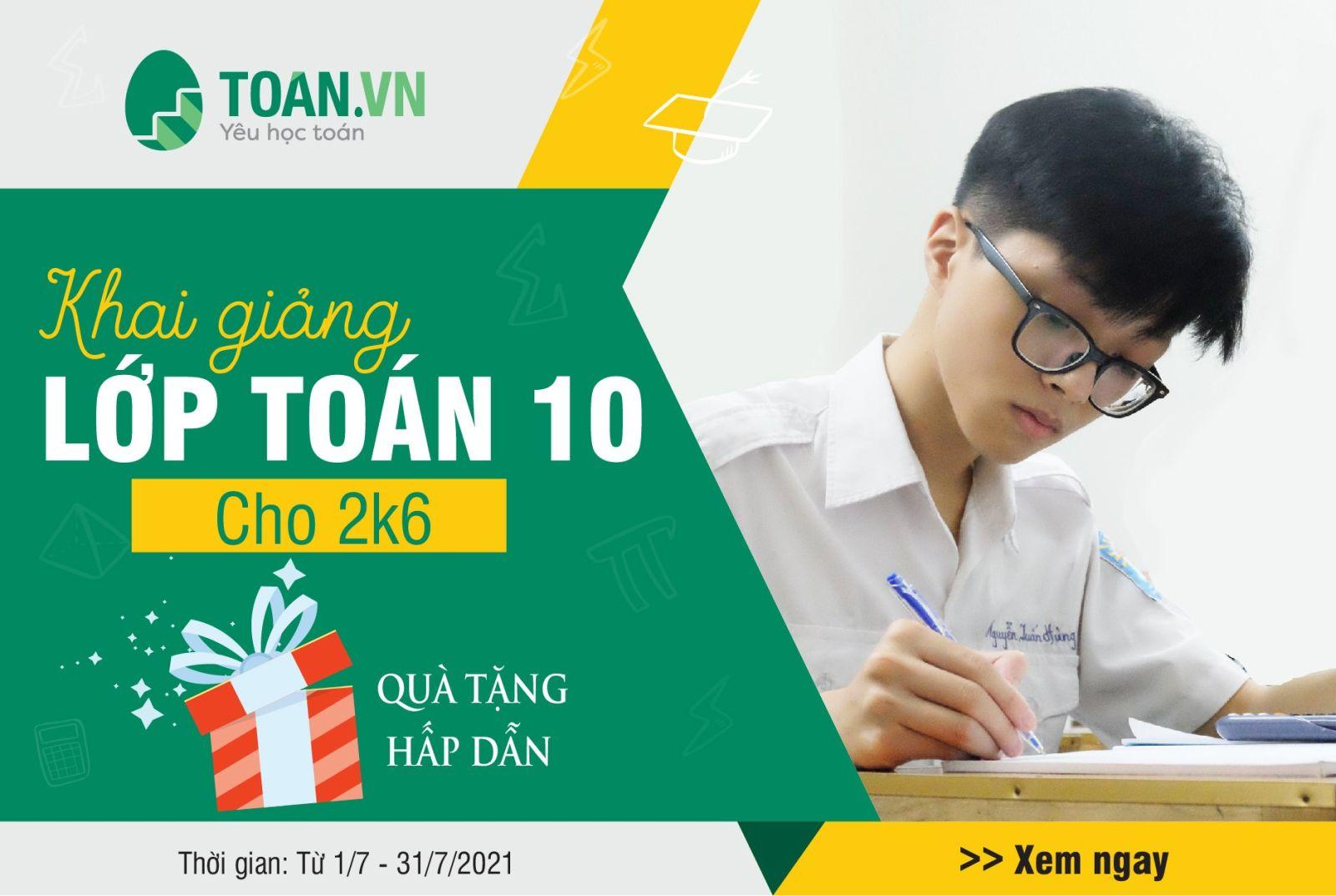 KHAI GIẢNG LỚP TOÁN 10 MỚI - TRI ÂN VÀNG TẶNG 2K6