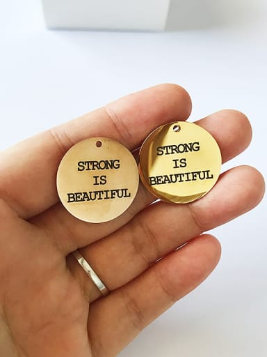 Stainless Steel With Gold Plated Simplistic Round With STRONG IS BEAUTIFUL words Charms