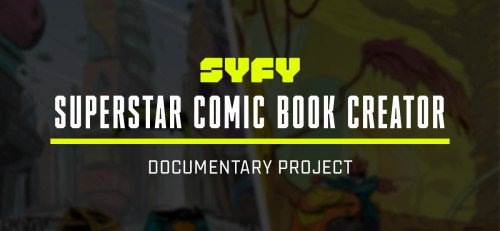 SYFY Superstar Comic Book Creator Documentary Project on