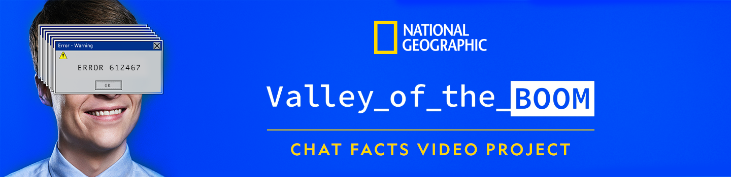 Valley of the Boom Chat Facts Video Project on Tongal com
