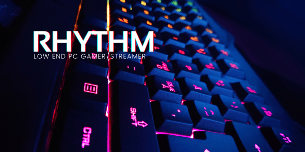 RHYTHM | GAMER/STREAMER