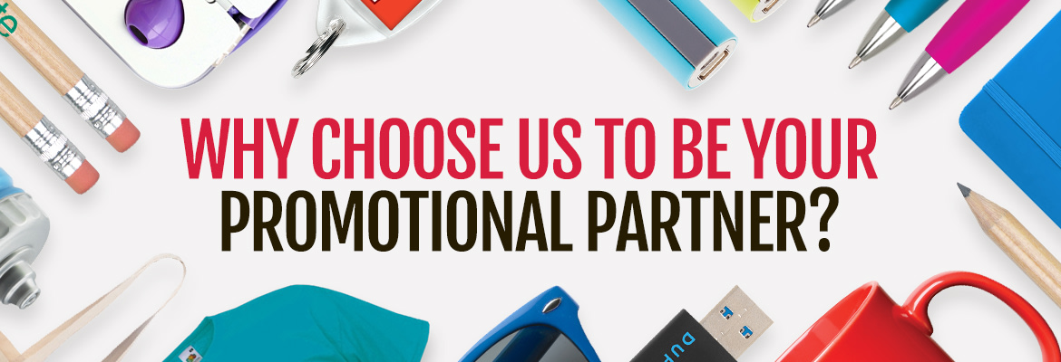 Why choose us to be your promotional partner