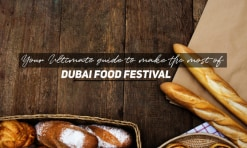 Your Ultimate guide to make the most of the Dubai Food Festival