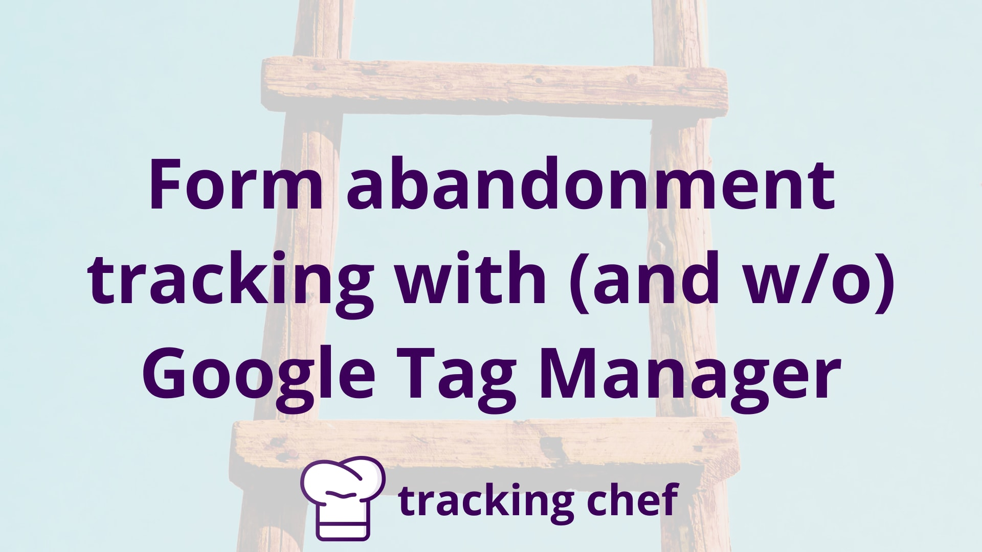 Form abandonment tracking with (and w/o) Google Tag Manager