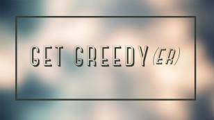 Get Greedy(er)