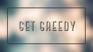 Get Greedy