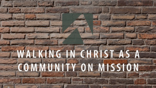 Walking in Christ as a Community on Mission
