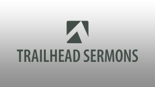 Trailhead Sermons