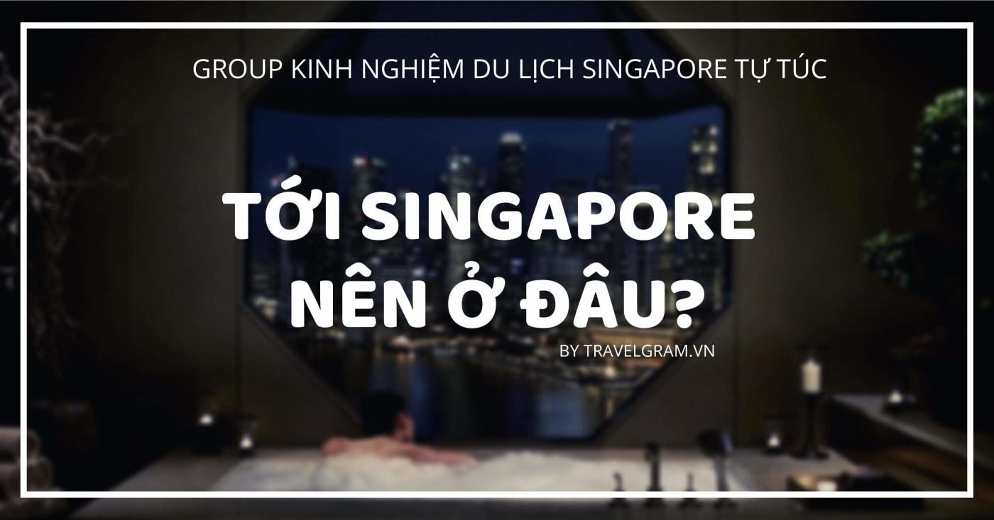 Nên ở đâu khi đi Singapore