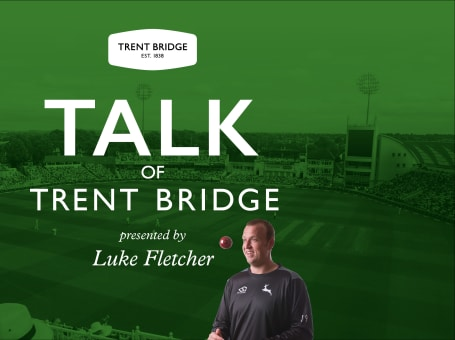 Talk of Trent Bridge Luke Fletcher