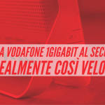 Fibra Vodafone, offerta Iperfibra fino ad 1 Gigabit. La mia opinione.